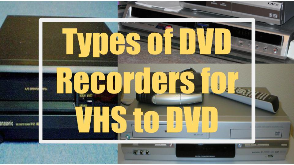 Types of DVD Recorders to Record VHS or Analog Video to DVD