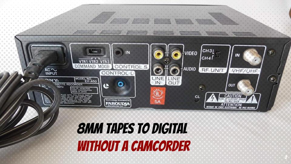 How To Convert 8mm Tapes To Digital Without A Camcorder