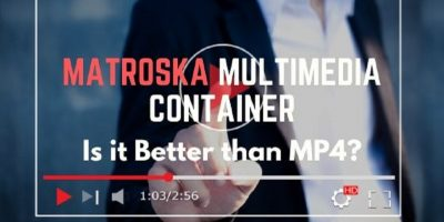 Matroska Multimedia Container Better than MP4?