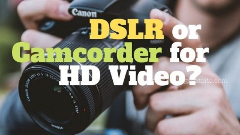 DSLR vs Camcorder for HD video