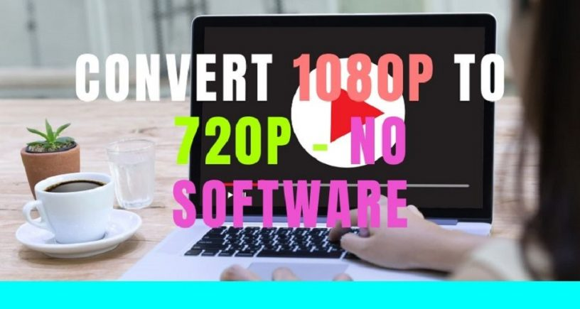 Convert 1080p to 720p without software