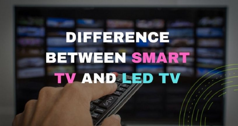 Difference Beteen Smart TV and LED TV