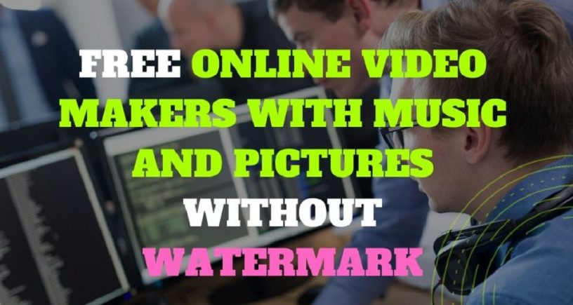 Free Online Video Makers With Music and Pictures without Watermark