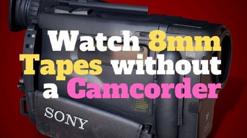 watch 8mm tapes without camcorder