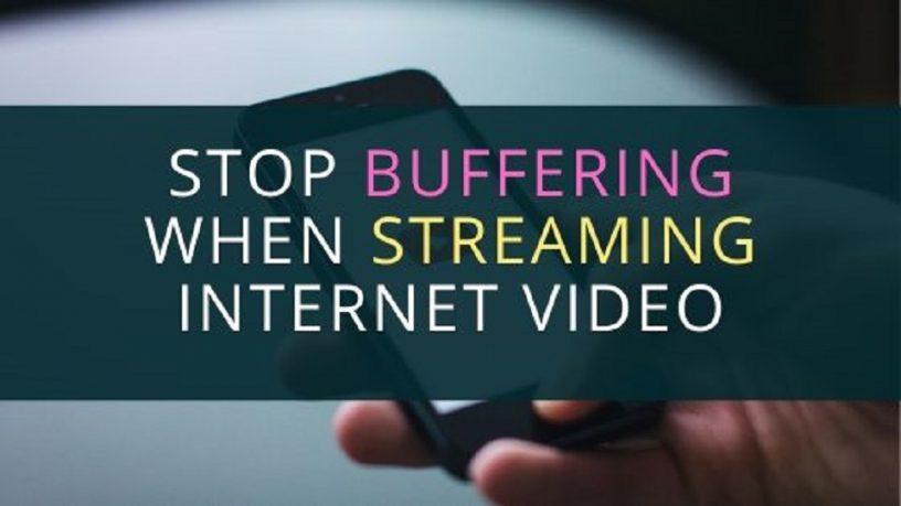 Stop Buffering When Streaming Internet Videos