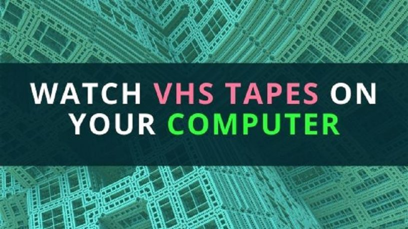 Watch VHS tapes on a computer