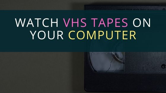 watch vhs on computer