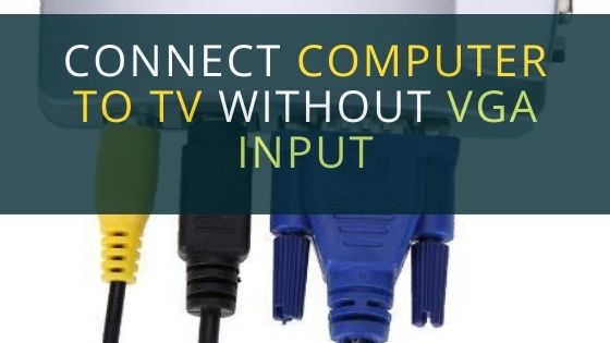 Connect Computer to TV without VGA input