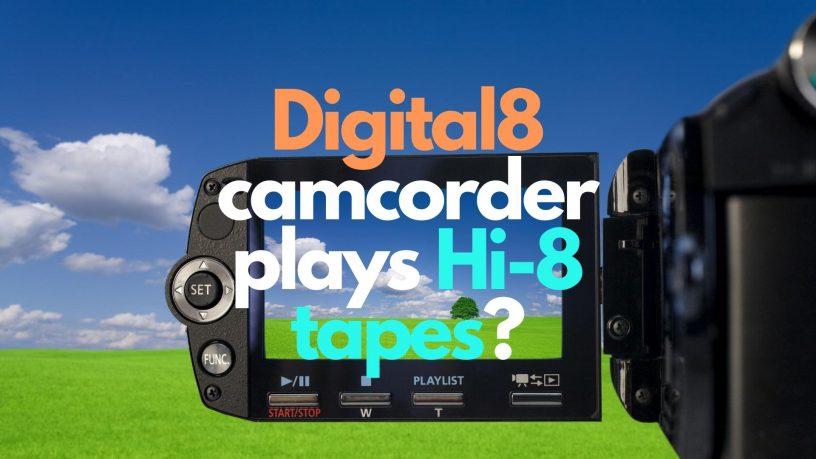 Digital8 camcorder plays Hi-8 tapes