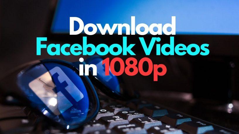 Download Facebook videos in 1080p