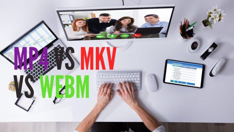 MP4 vs MKV vs WebM