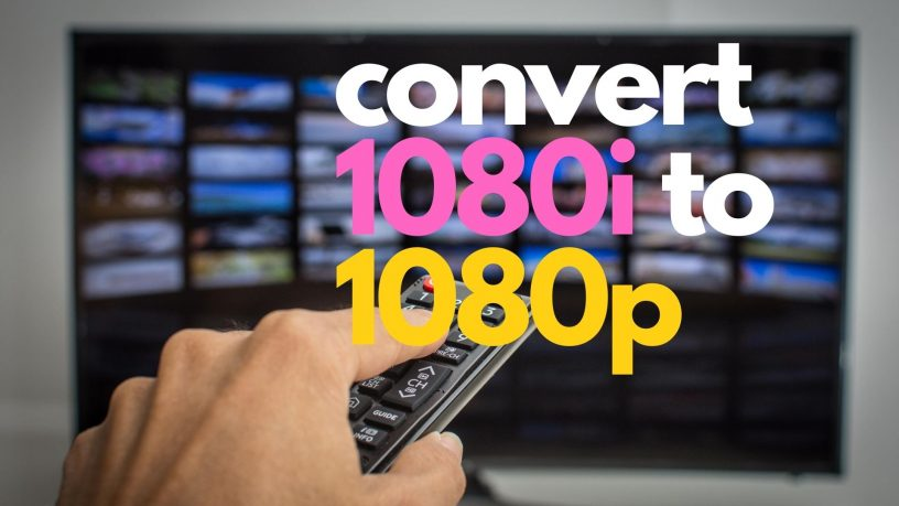 convert 1080i to 1080p