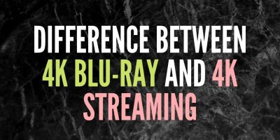 Difference Between 4K Blu-ray and 4K streaming
