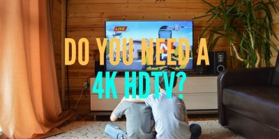 Do you need 4K HDTV
