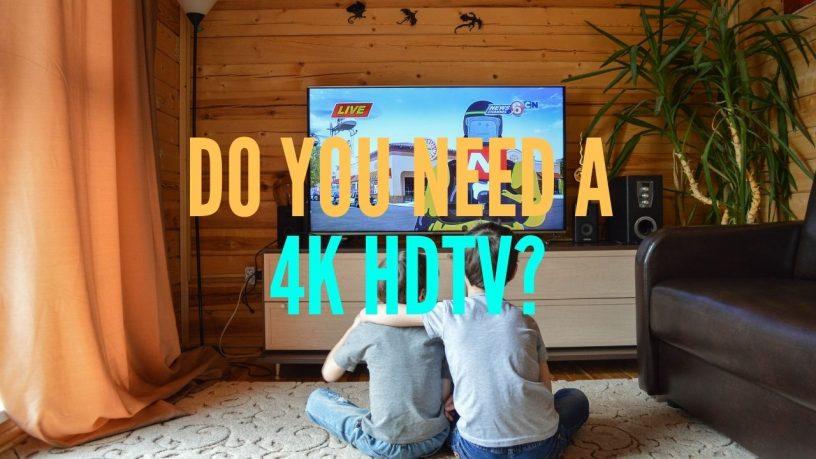 Do you need 4K HDTV