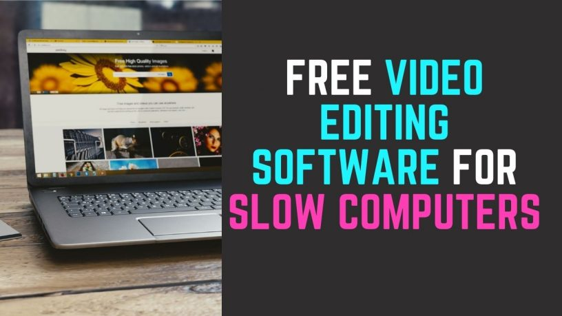 Free Video Editing Software for Slow Computers