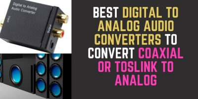 Best Digital to Analog Audio Converters to Convert Coaxial or Toslink Digital Audio to Analog