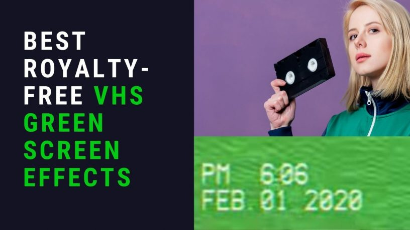Best Royalty-Free VHS Green Screen Effect Video Overlays