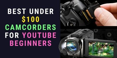 Best Under $100 Camcorders for YouTube