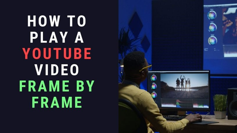 Play a YouTube Video frame by frame
