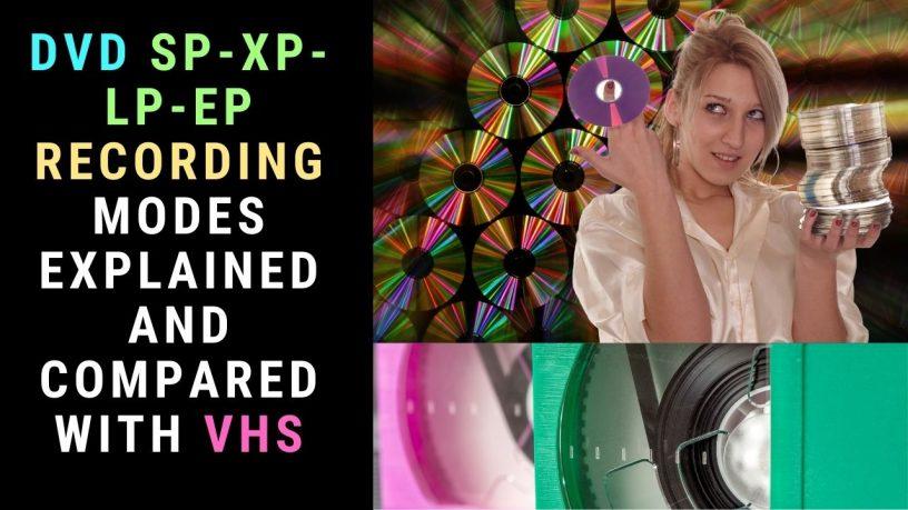 DVD SP-XP-LP-EP Recording Modes Explained