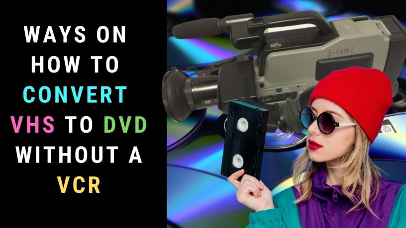 Ways to Convert VHS to DVD without a VCR